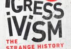 Progressivism The Strange History of a Radical Idea