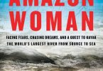 Amazon Woman: Facing Fears, Chasing Dreams, And A Quest To Kayak The World's Largest River From Source To Sea