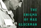 The Enigma Of Max Gluckman: The Ethnographic Life Of A 'luckyman' In Africa