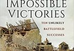 Impossible Victories Ten Unlikely Battlefield Successes PDF