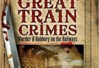Great Train Crimes Murder and Robbery on the Railways EPUB