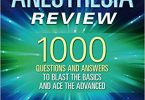 Anesthesia Review 1000 Questions and Answers to Blast the BASICS and Ace the ADVANCED PDF