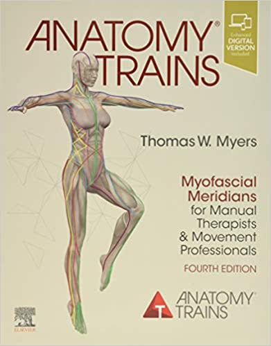 Anatomy Trains: Myofascial Meridians for Manual Therapists and Movement Professionals 4th Edition PDF
