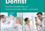 The Complete Dentist: Positive Leadership and Communication Skills for Success 1st Edition PDF