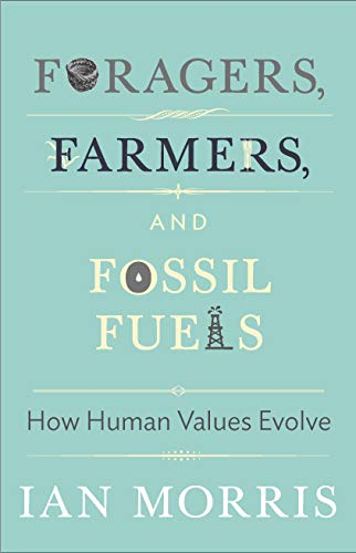 Foragers, Farmers, and Fossil Fuels: How Human Values Evolve PDF