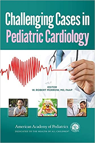 Challenging Cases in Pediatric Cardiology 1st Edition PDF